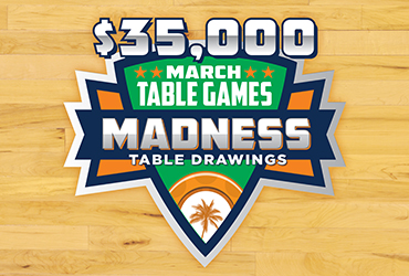 $35,000 March Table Games Madness Table Drawings