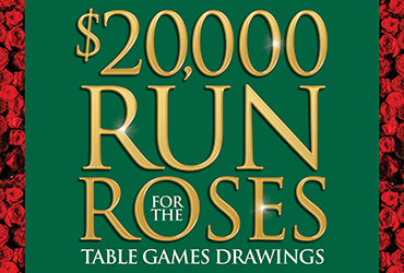 $20,000 Run For The Roses Table Games Drawings
