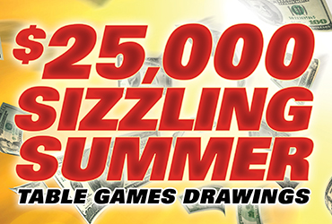 $25,000 Sizzling Summer Table Games Drawings