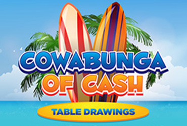 Cowabunga of Cash Table Games Drawings