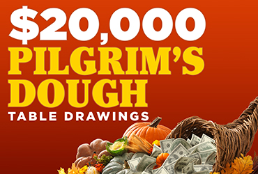 $20,000 Pilgrim's Dough Table Games Drawings