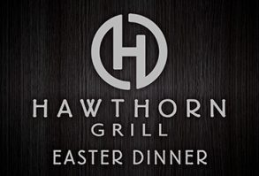 Easter Dinner at Hawthorn Grill