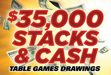 $35,000 Stacks & Cash Table Games Drawings