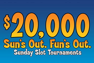 $20,000 Sun's Out Fun's Out Slot Tournaments