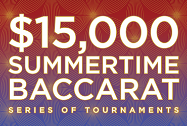 $15,000 Summertime Baccarat Tournament Series