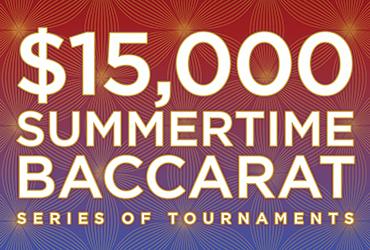 $15,000 Summertime Baccarat Tournament Series