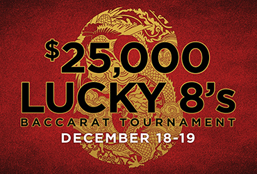$25,000 Lucky 8's Baccarat Tournament