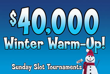 $40,000 Winter Warm-Up Slot Tournaments
