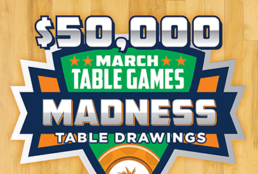 $50,000 March Madness Table Games Drawings