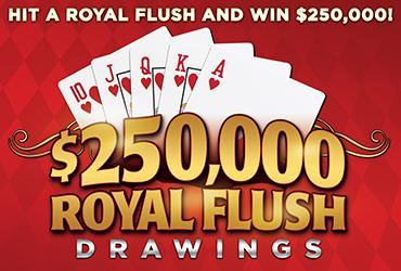 $250,000 Royal Flush Drawings