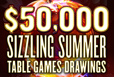 $50,000 Sizzling Summer Table Games Drawings