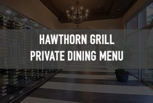 Host your next private dining event at Hawthorn Grill.